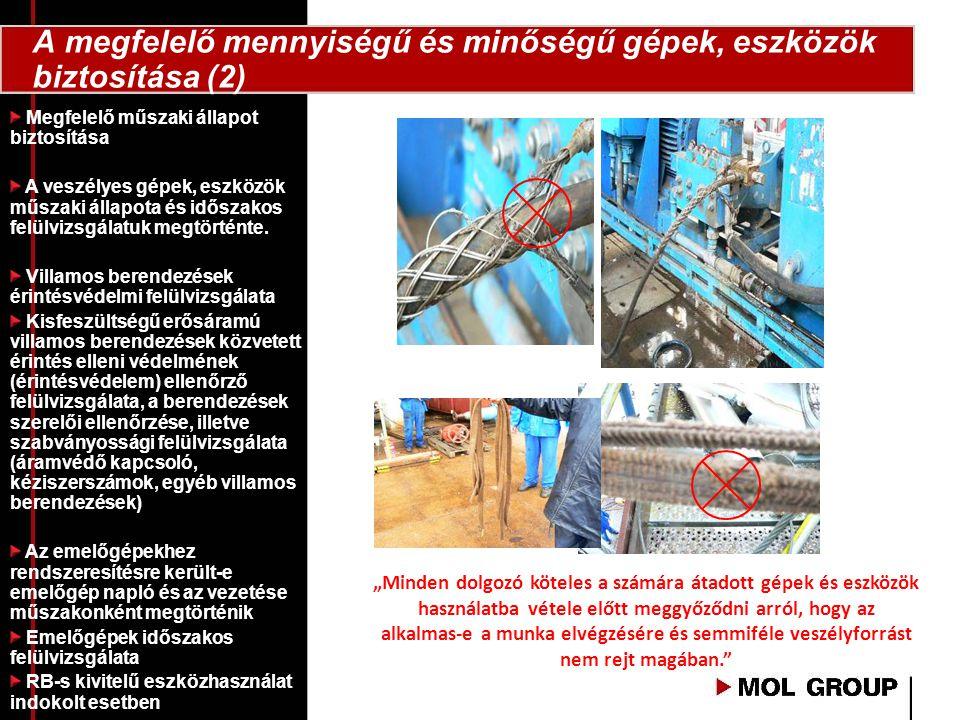 """A megfelelő mennyiségű és minőségű gépek, eszközök biztosítása (2) """"Minden dolgozó köteles a számára átadott gépek és eszközök használatba vétele előtt meggyőződni arról, hogy az alkalmas-e a munka elvégzésére és semmiféle veszélyforrást nem rejt magában. Megfelelő műszaki állapot biztosítása A veszélyes gépek, eszközök műszaki állapota és időszakos felülvizsgálatuk megtörténte."""