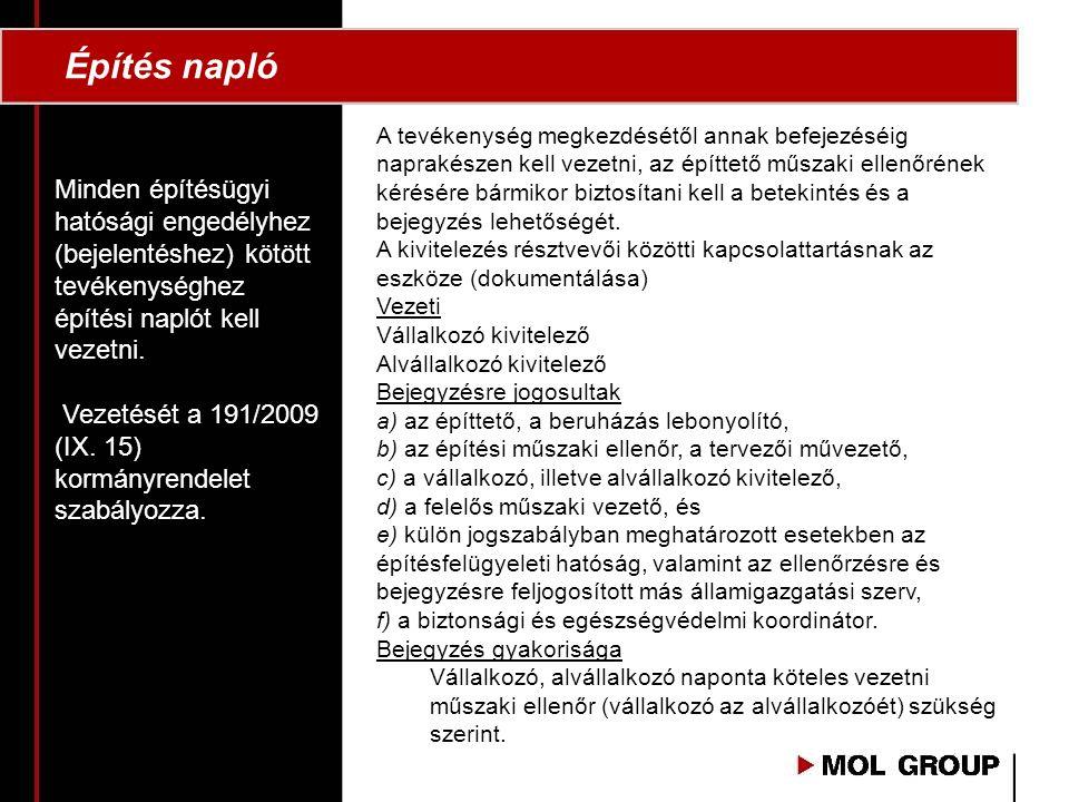 Építés napló Minden építésügyi hatósági engedélyhez (bejelentéshez) kötött tevékenységhez építési naplót kell vezetni. Vezetését a 191/2009 (IX. 15) k
