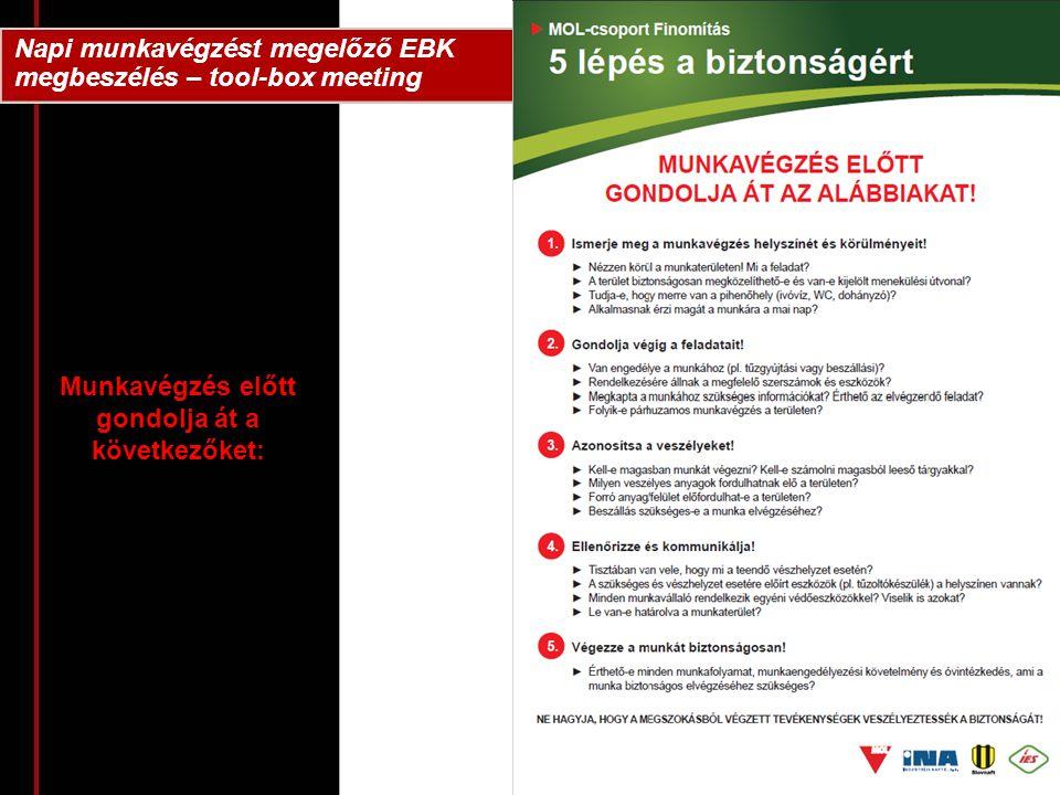 Napi munkavégzést megelőző EBK megbeszélés – tool-box meeting Munkavégzés előtt gondolja át a következőket: