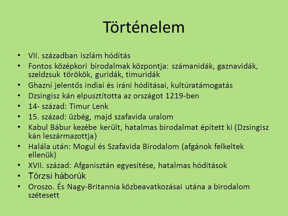 Történelem • VII. században iszlám hódítás • Fontos középkori birodalmak központja: számanidák, gaznavidák, szeldzsuk törökök, guridák, timuridák • Gh