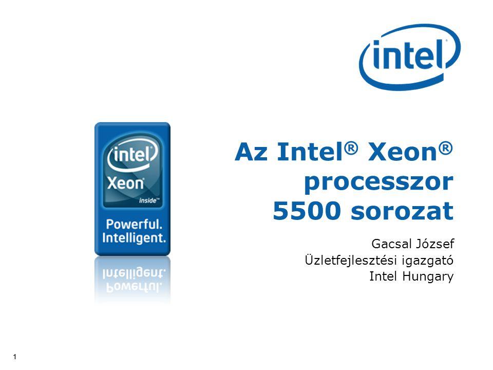 11 Az Intel ® Xeon ® processzor 5500 sorozat Gacsal József Üzletfejlesztési igazgató Intel Hungary