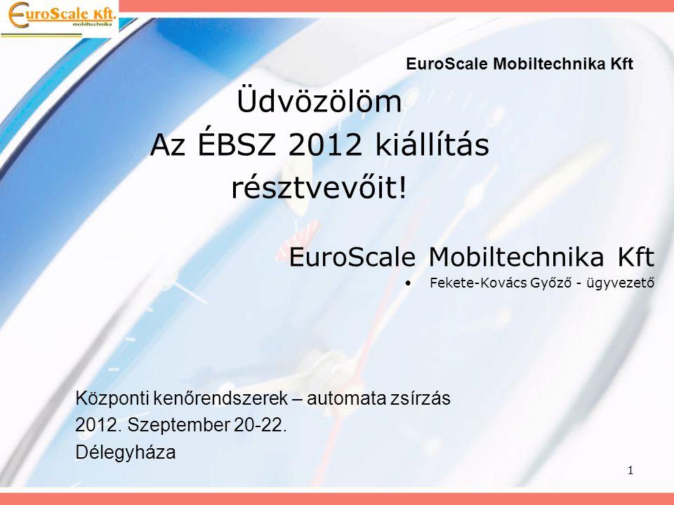 1 EuroScale Mobiltechnika Kft Üdvözölöm Az ÉBSZ 2012 kiállítás résztvevőit! Központi kenőrendszerek – automata zsírzás 2012. Szeptember 20-22. Délegyh