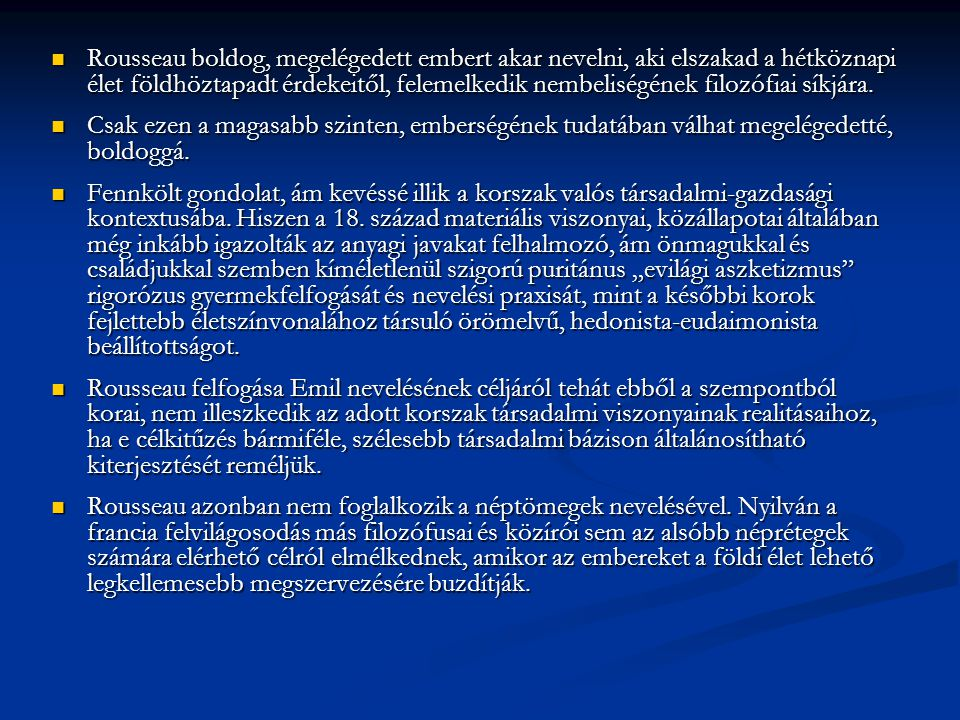 A nevelés gyakorlata és az életkori szakaszok  Első könyv: születéstől a beszédig (körülbelül kétéves korig) – testi nevelés  Második könyv: kétéves kortól tizenkét éves korig – az érzékszervek nevelése  Harmadik könyv: tizenkét éves kortól tizenöt éves korig – az értelmi nevelés  Negyedik könyv: tizenöt esztendős kortól a házasságkötésig – az erkölcsi nevelés  Ötödik könyv: Sophie nevelése.