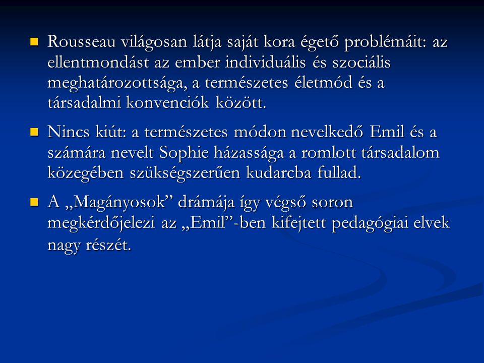 Discours sur le gouvernement de la Pologne  Rousseau felfogása később méginkább átalakult:  az individualista pedagógia fokozatosan társadalmi- állampolgári neveléssé formálódott.