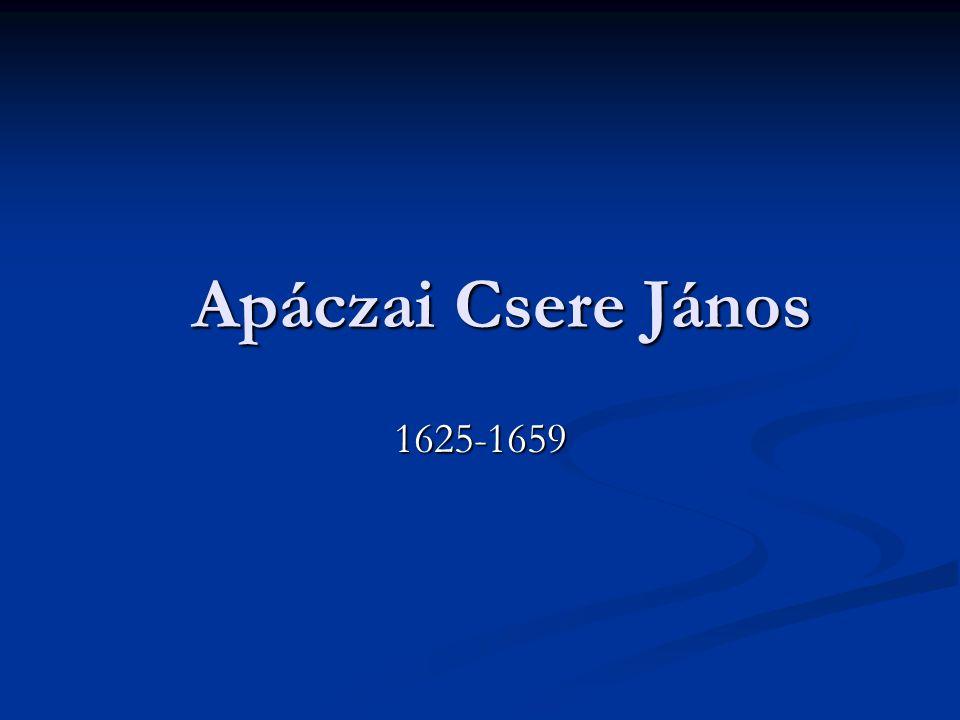 Életútja  Apáczai Csere János 1625-ben született székely szabadparaszti család gyermekeként.