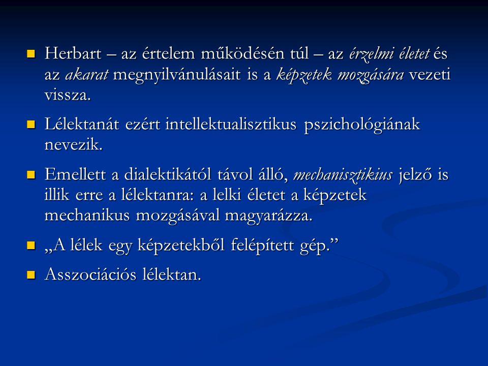 A nevelés tudománya  A nevelés célja Herbart szerint az erkölcsös magatartás kialakítása, az erkölcsi eszmék megvalósítása.