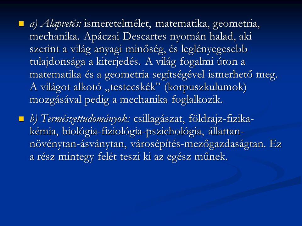  c) Humán tudományok: történelem, erkölcstan-államtan- iskolaszervezettan.