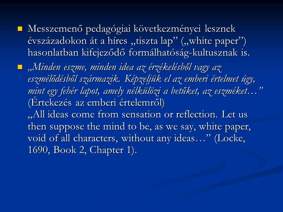 """ A korlátlan nevelhetőségnek a gyermeki lélek plaszticitásának ez a gondolata a nevelésről szólő értekezésében is felbukkan: """"Úgy gondolom, ép úgy terelhető a gyermek elméje ide vagy amoda, akárcsak a víz maga… (Locke, [1693],1914, 42.)  A locke-i nevelhetőség-hasonlatok köre tehát bővül: a """"tiszta, fehér lap (""""white paper ) mellé a """"folyóvíz (""""water ) is társul."""