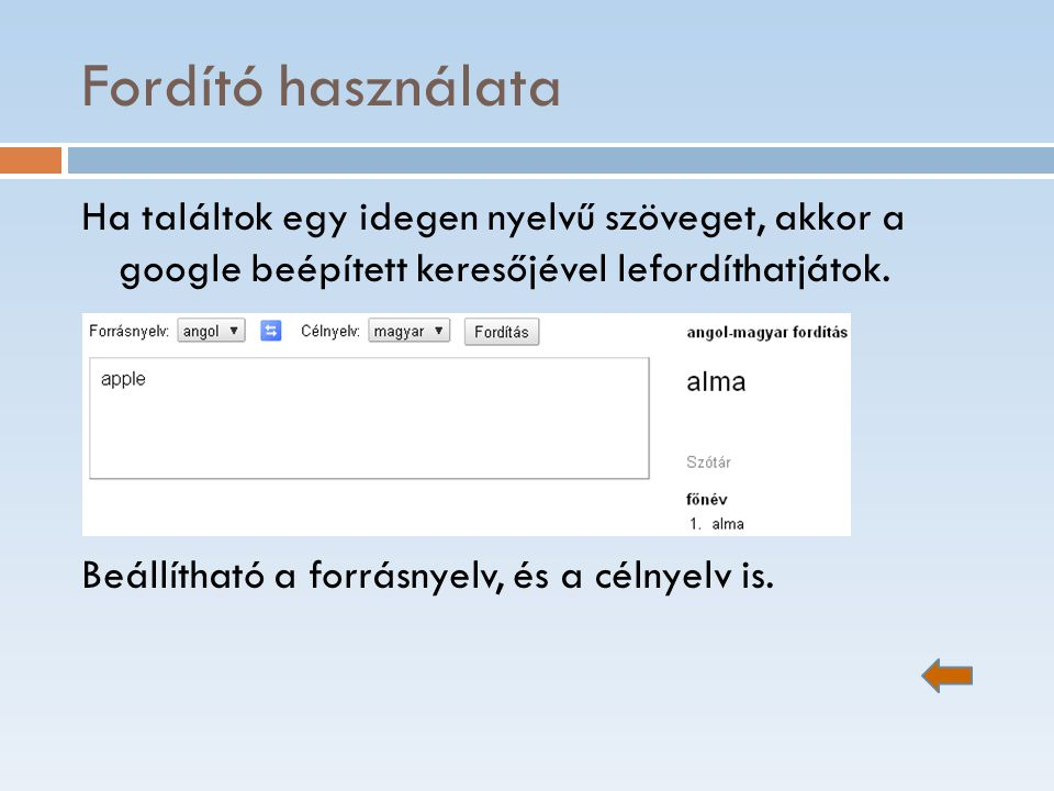 Fordító használata Ha találtok egy idegen nyelvű szöveget, akkor a google beépített keresőjével lefordíthatjátok. Beállítható a forrásnyelv, és a céln