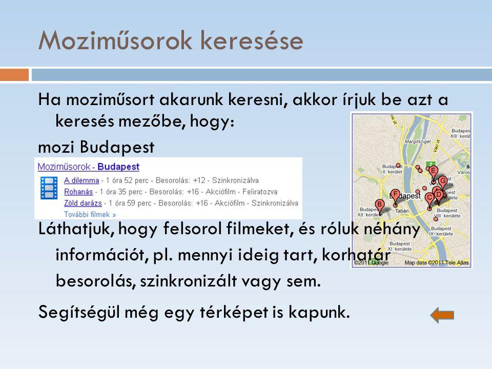 Moziműsorok keresése Ha moziműsort akarunk keresni, akkor írjuk be azt a keresés mezőbe, hogy: mozi Budapest Láthatjuk, hogy felsorol filmeket, és ról
