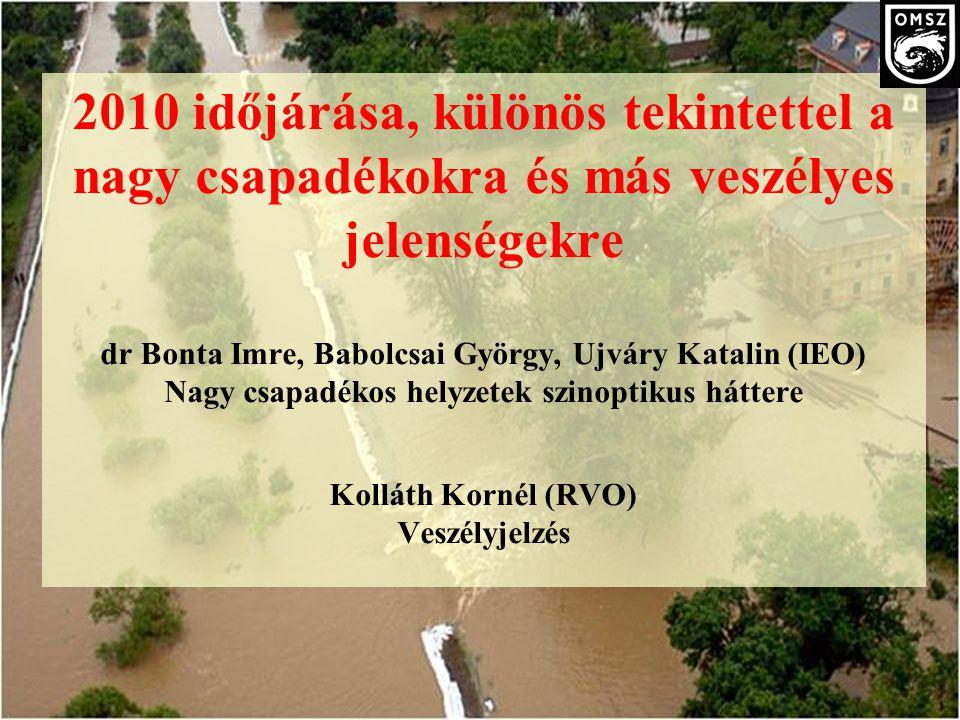 Áttekintés  2010 évi csapadékmennyiség és ciklon gyakoriság  Árvizet okozó ciklonok (Zsófia, Angéla) szinoptikus háttere  Csapadék-előrejelzéseink kiértékelése, tanulságok levonása dr Bonta Imre, Babolcsai György, Ujváry Katalin (IEO) Nagy csapadékos helyzetek szinoptikus háttere