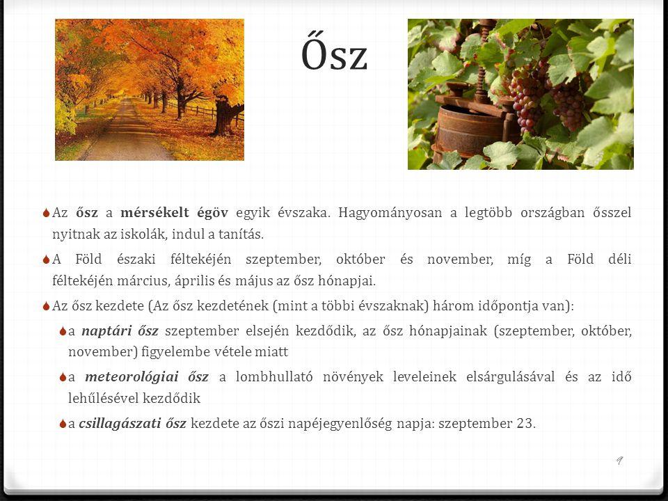 Ősz AAz ősz a mérsékelt égöv egyik évszaka. Hagyományosan a legtöbb országban ősszel nyitnak az iskolák, indul a tanítás. AA Föld északi féltekéjé
