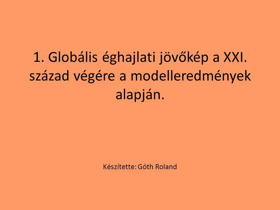 1. Globális éghajlati jövőkép a XXI. század végére a modelleredmények alapján. Készítette: Góth Roland