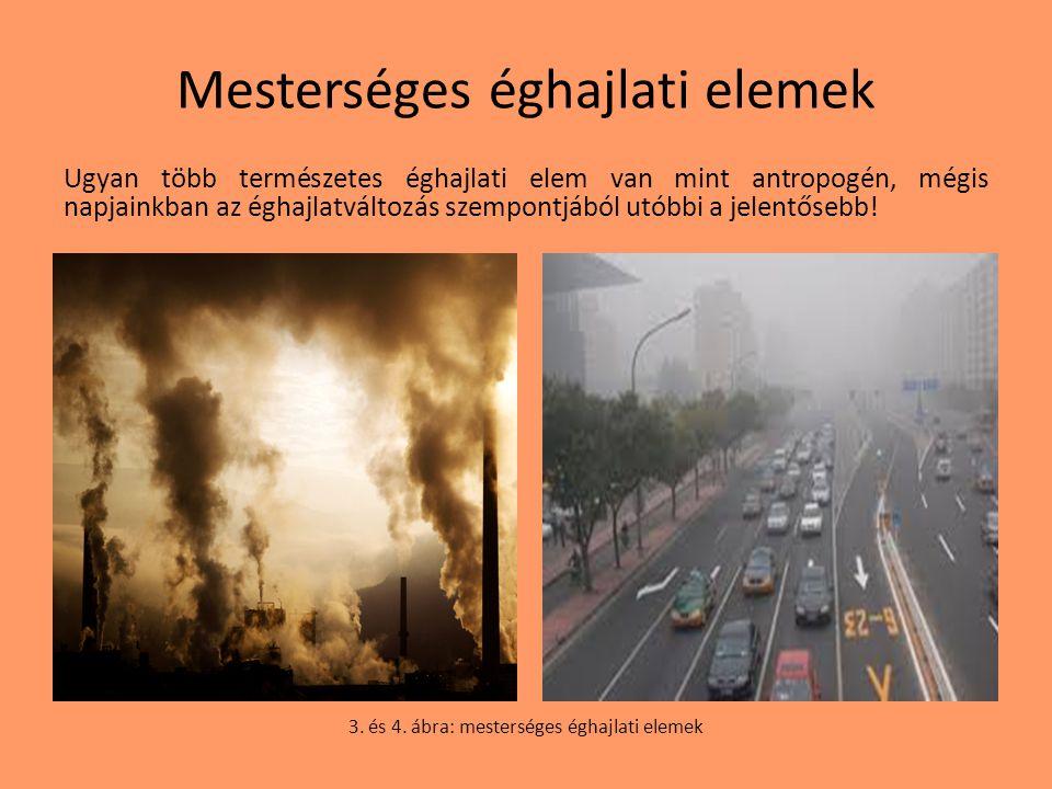 Mesterséges éghajlati elemek Ugyan több természetes éghajlati elem van mint antropogén, mégis napjainkban az éghajlatváltozás szempontjából utóbbi a j