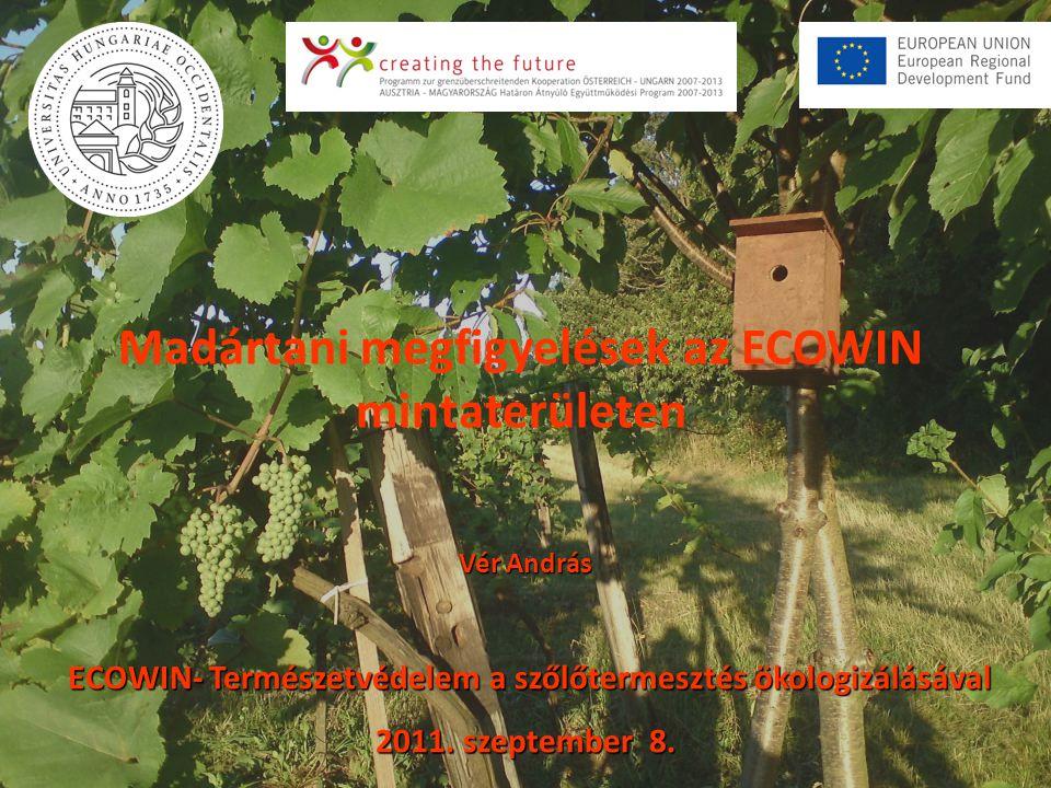 Vér András ECOWIN- Természetvédelem a szőlőtermesztés ökologizálásával ECOWIN- Természetvédelem a szőlőtermesztés ökologizálásával 2011.