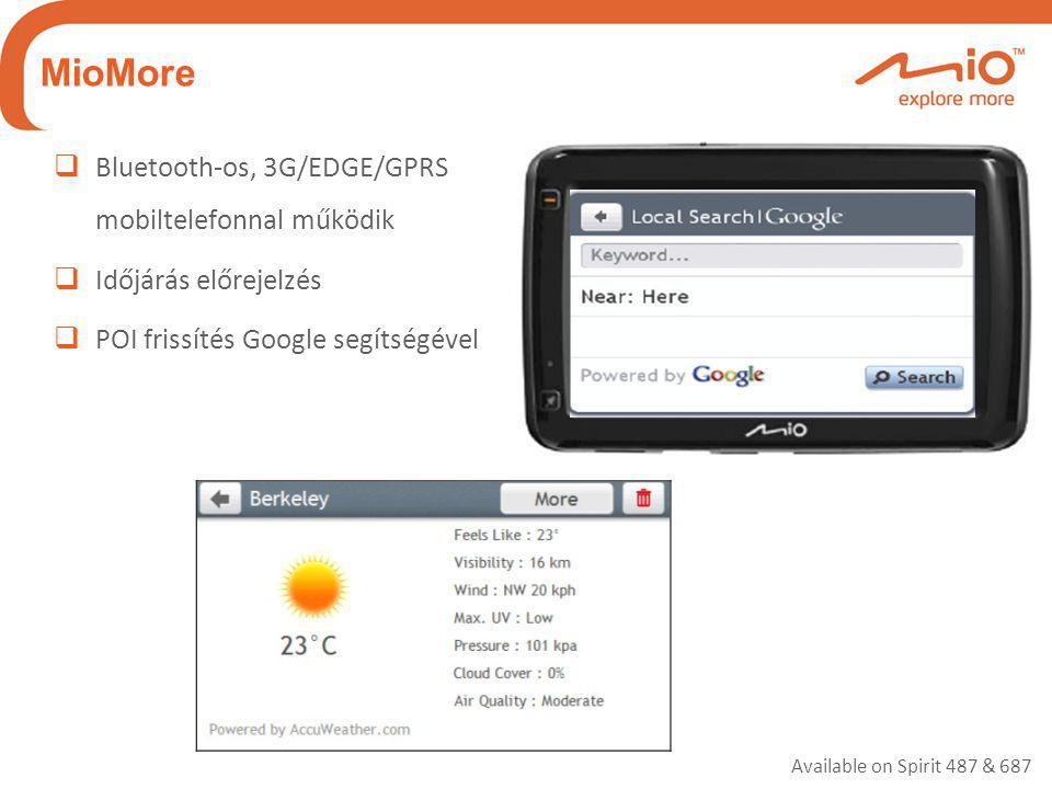 MioMore  Bluetooth-os, 3G/EDGE/GPRS mobiltelefonnal működik  Időjárás előrejelzés  POI frissítés Google segítségével Available on Spirit 487 & 687