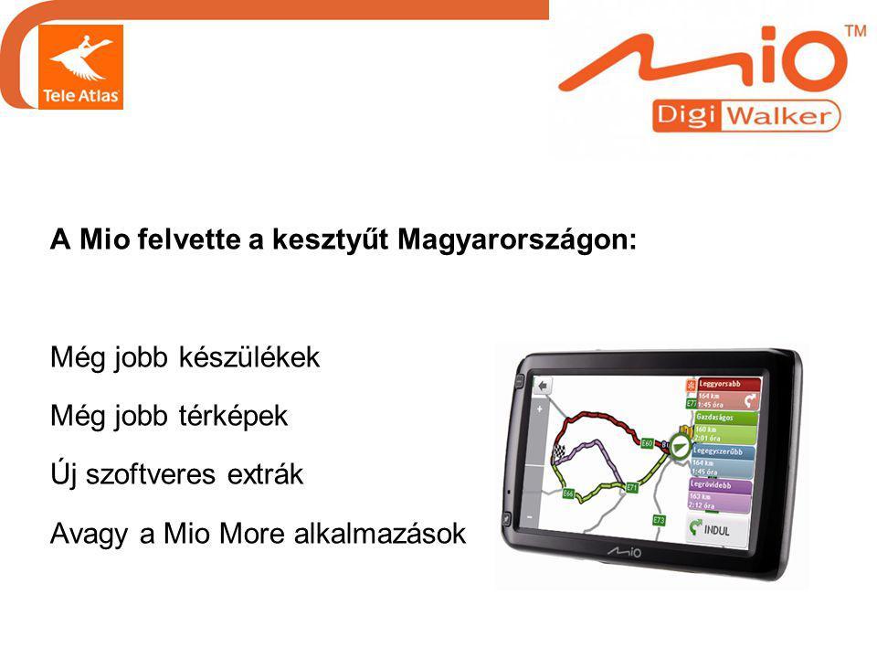 A Mio felvette a kesztyűt Magyarországon: Még jobb készülékek Még jobb térképek Új szoftveres extrák Avagy a Mio More alkalmazások