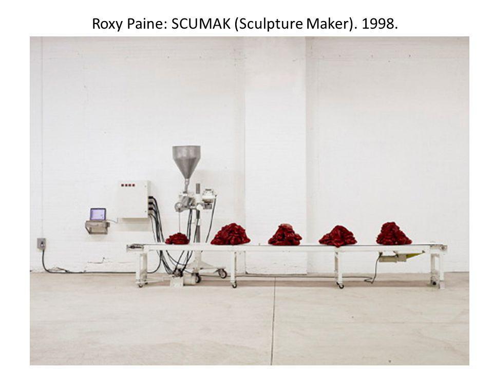 Roxy Paine: SCUMAK (Sculpture Maker). 1998.
