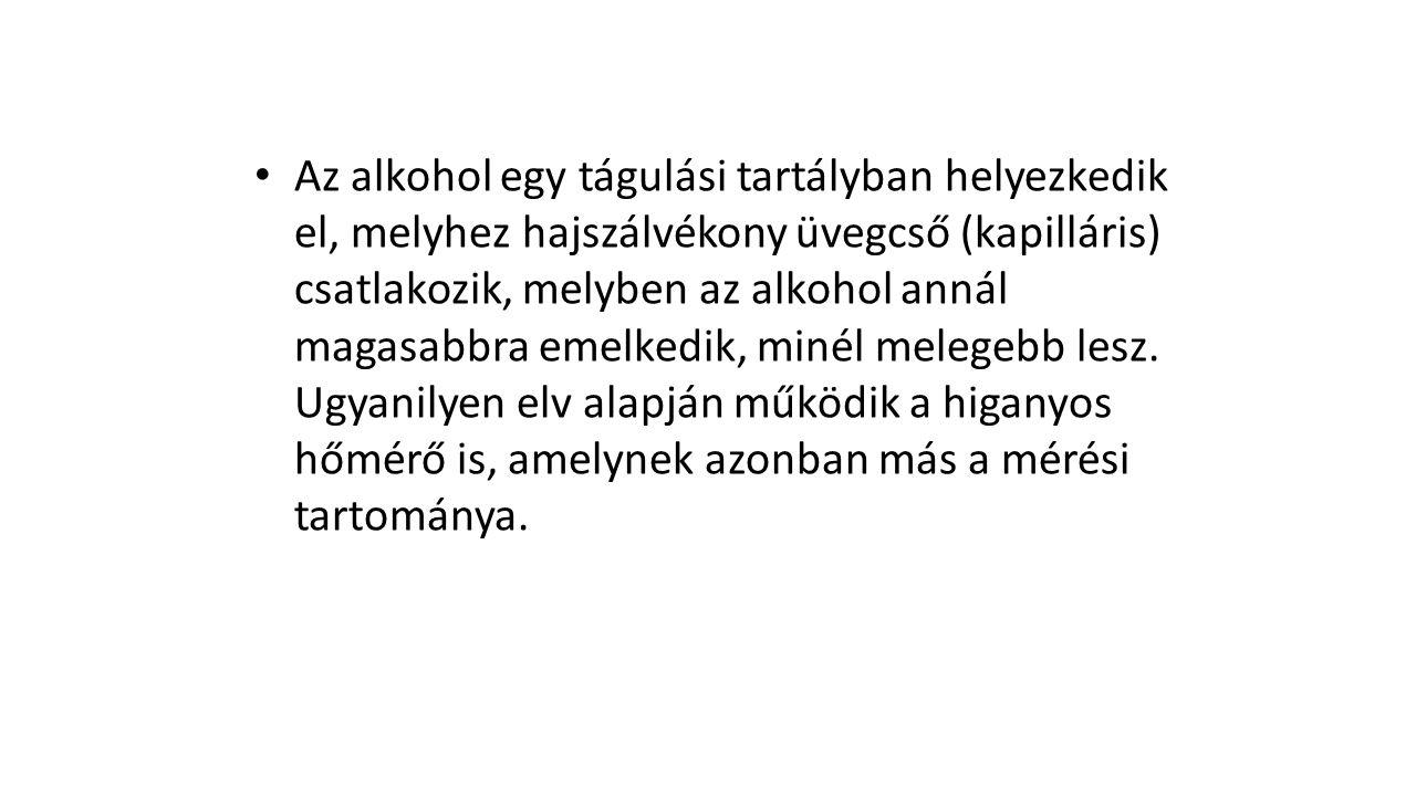 • Az alkohol egy tágulási tartályban helyezkedik el, melyhez hajszálvékony üvegcső (kapilláris) csatlakozik, melyben az alkohol annál magasabbra emelk