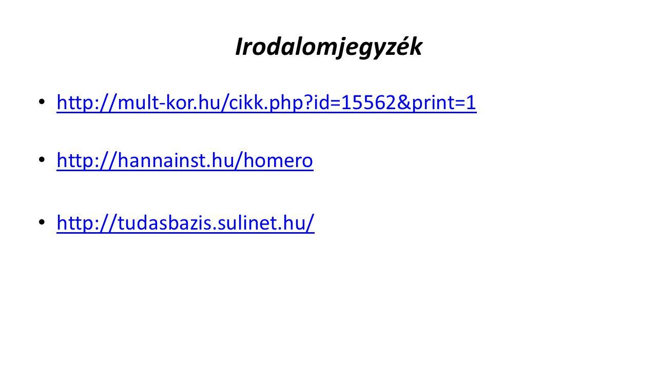 Irodalomjegyzék • http://mult-kor.hu/cikk.php?id=15562&print=1 http://mult-kor.hu/cikk.php?id=15562&print=1 • http://hannainst.hu/homero http://hannai