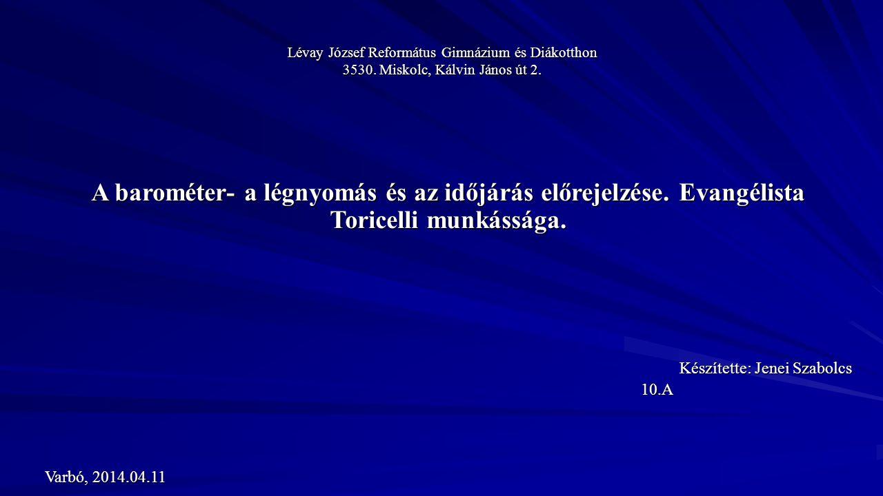 Lévay József Református Gimnázium és Diákotthon 3530. Miskolc, Kálvin János út 2. A barométer- a légnyomás és az időjárás előrejelzése. Evangélista To