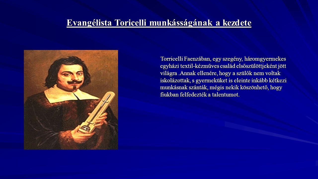 Evangélista Toricelli munkásságának a kezdete Torricelli Faenzában, egy szegény, háromgyermekes egyházi textil-kézműves család elsőszülöttjeként jött
