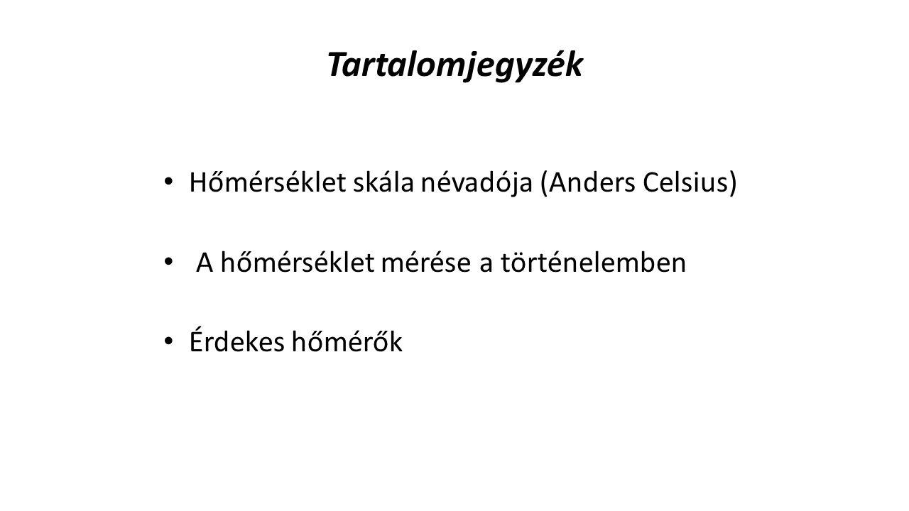 Tartalomjegyzék • Hőmérséklet skála névadója (Anders Celsius) • A hőmérséklet mérése a történelemben • Érdekes hőmérők