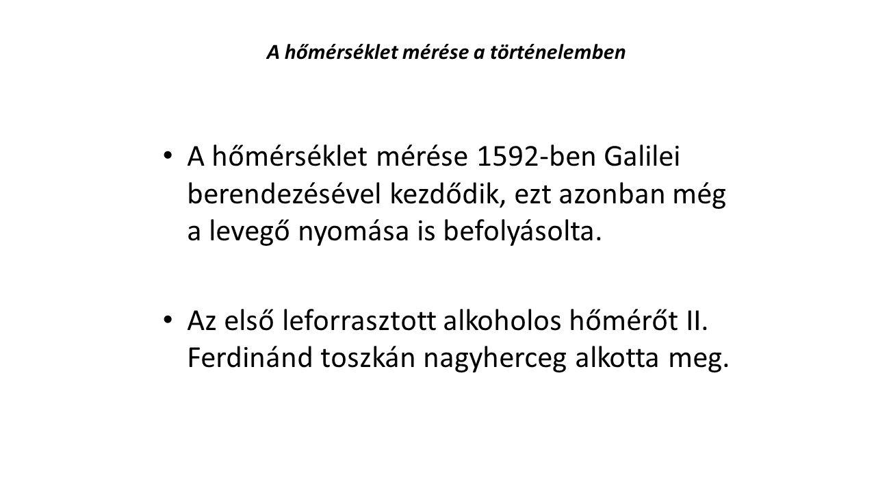 A hőmérséklet mérése a történelemben • A hőmérséklet mérése 1592-ben Galilei berendezésével kezdődik, ezt azonban még a levegő nyomása is befolyásolta