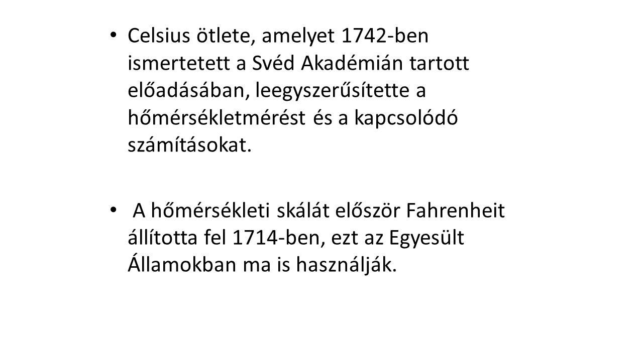 • Celsius ötlete, amelyet 1742-ben ismertetett a Svéd Akadémián tartott előadásában, leegyszerűsítette a hőmérsékletmérést és a kapcsolódó számításoka