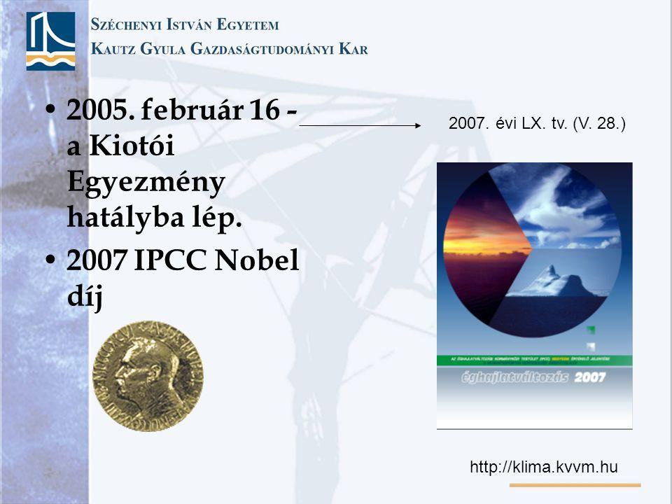 • 2005. február 16 - a Kiotói Egyezmény hatályba lép. • 2007 IPCC Nobel díj 2007. évi LX. tv. (V. 28.) http://klima.kvvm.hu