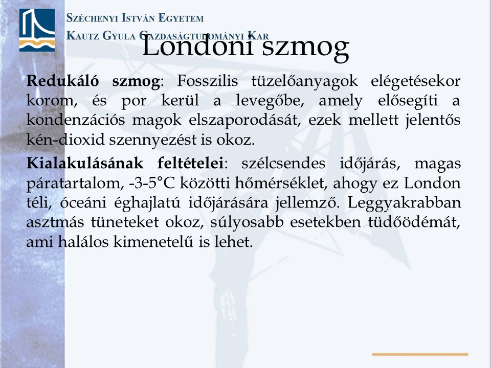 Londoni szmog Redukáló szmog : Fosszilis tüzelőanyagok elégetésekor korom, és por kerül a levegőbe, amely elősegíti a kondenzációs magok elszaporodásá