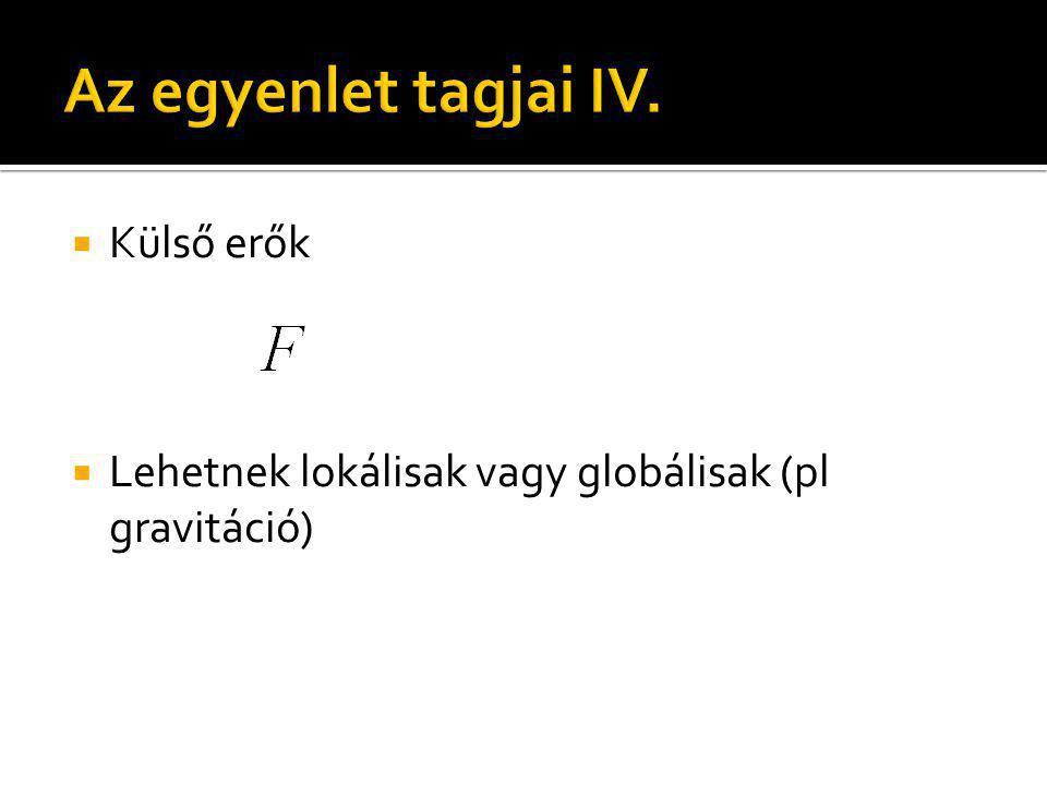  Külső erők  Lehetnek lokálisak vagy globálisak (pl gravitáció)