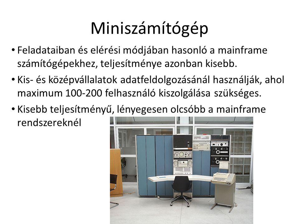 Miniszámítógép • Feladataiban és elérési módjában hasonló a mainframe számítógépekhez, teljesítménye azonban kisebb. • Kis- és középvállalatok adatfel