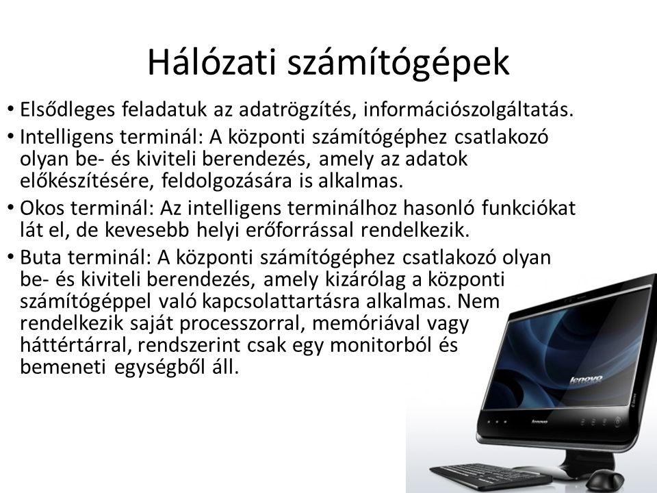 Hálózati számítógépek • Elsődleges feladatuk az adatrögzítés, információszolgáltatás. • Intelligens terminál: A központi számítógéphez csatlakozó olya