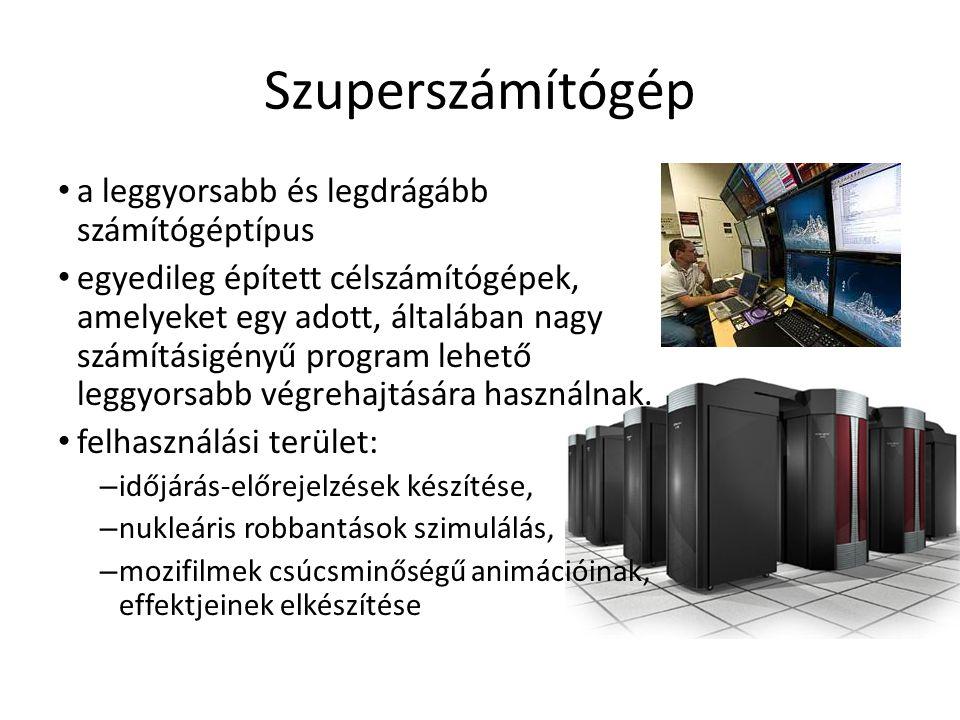 Szuperszámítógép • a leggyorsabb és legdrágább számítógéptípus • egyedileg épített célszámítógépek, amelyeket egy adott, általában nagy számításigényű