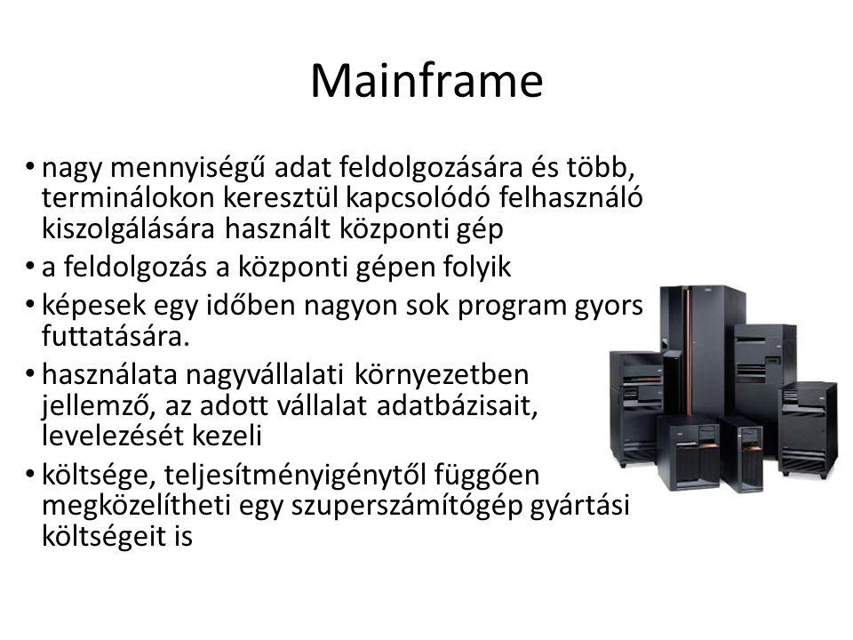 Mainframe • nagy mennyiségű adat feldolgozására és több, terminálokon keresztül kapcsolódó felhasználó kiszolgálására használt központi gép • a feldol