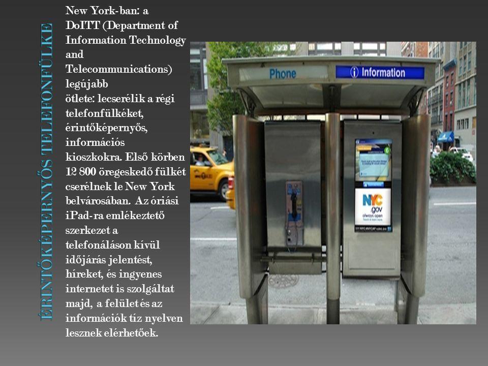 New York-ban: a DoITT (Department of Information Technology and Telecommunications) legújabb ötlete: lecserélik a régi telefonfülkéket, érint ő képerny ő s, információs kioszkokra.