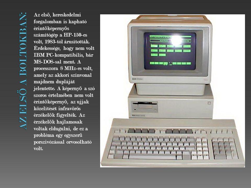 Az els ő, kereskedelmi forgalomban is kapható érint ő képerny ő s számítógép a HP-150-es volt, 1983-tól árusították.