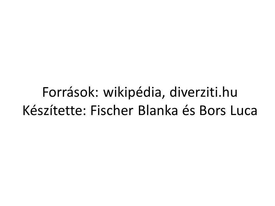 Források: wikipédia, diverziti.hu Készítette: Fischer Blanka és Bors Luca