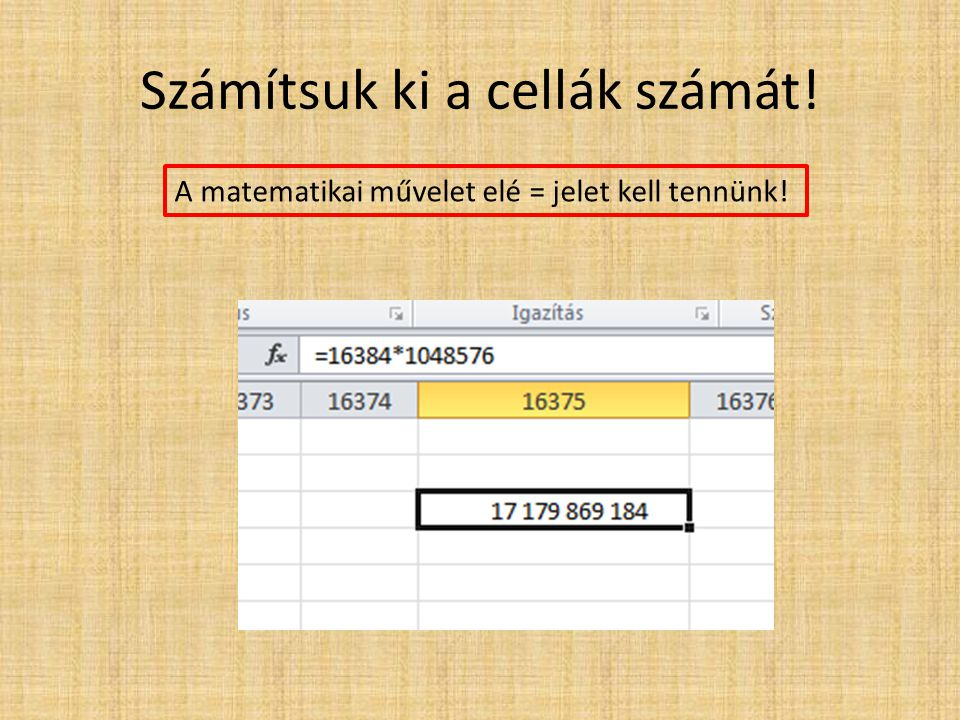 Számítsuk ki a cellák számát! A matematikai művelet elé = jelet kell tennünk!