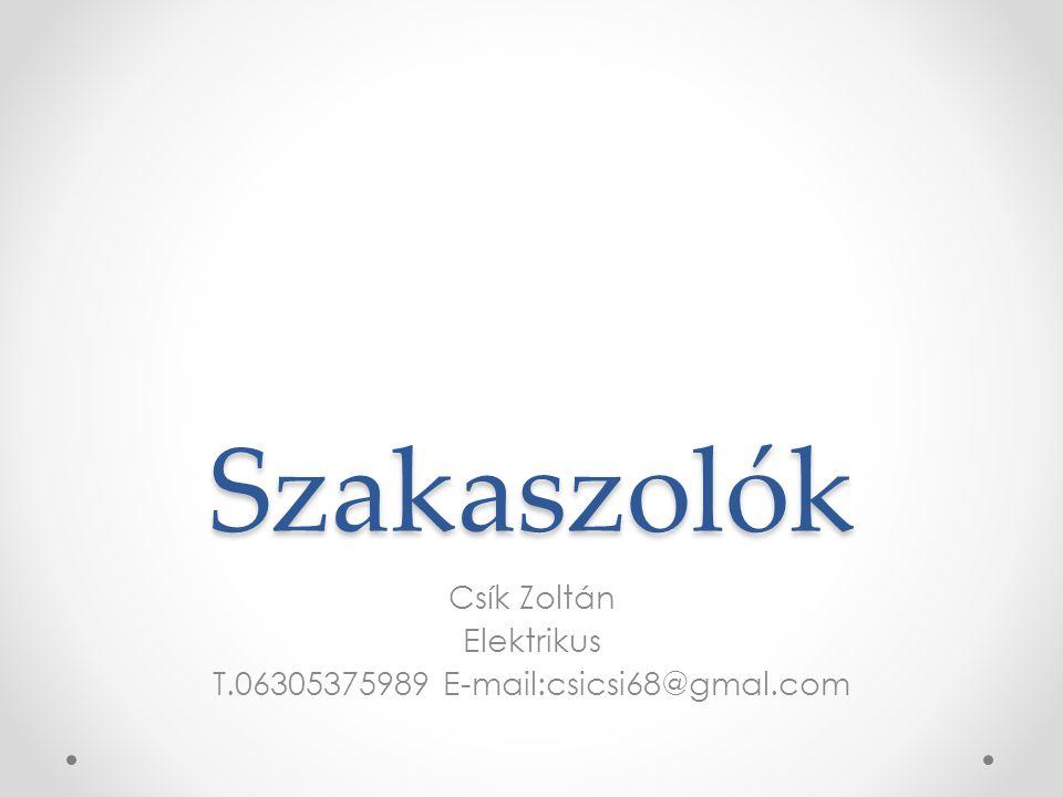 Szakaszolók Csík Zoltán Elektrikus T.06305375989 E-mail:csicsi68@gmal.com