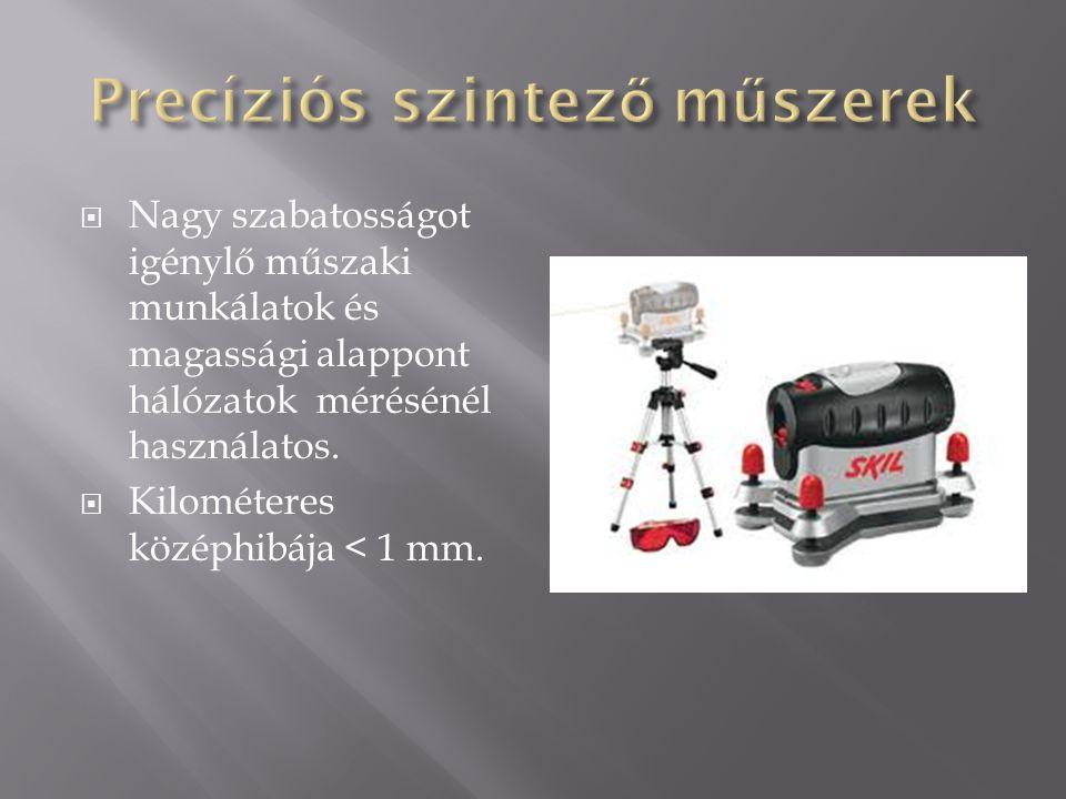  Nagy szabatosságot igénylő műszaki munkálatok és magassági alappont hálózatok mérésénél használatos.  Kilométeres középhibája < 1 mm.