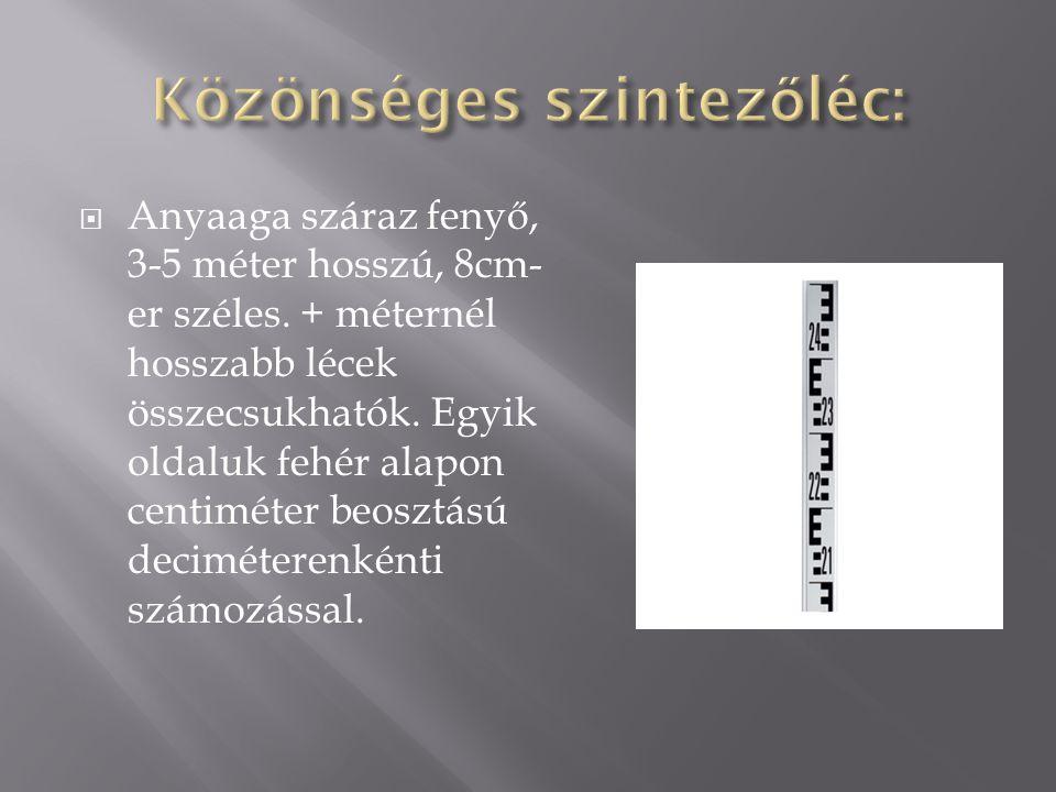  Anyaaga száraz fenyő, 3-5 méter hosszú, 8cm- er széles. + méternél hosszabb lécek összecsukhatók. Egyik oldaluk fehér alapon centiméter beosztású de
