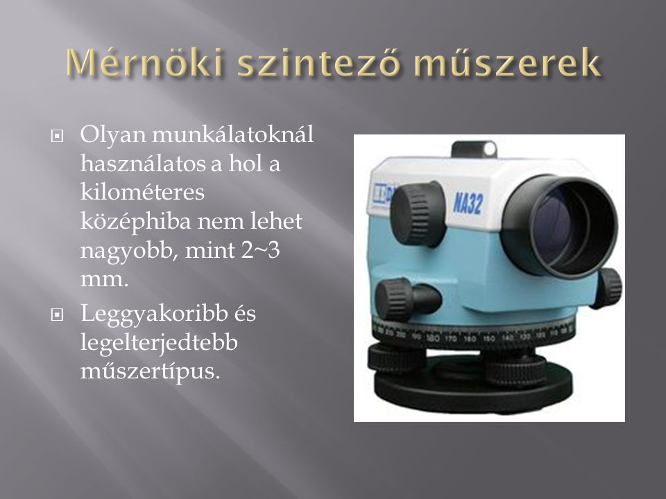  Olyan munkálatoknál használatos a hol a kilométeres középhiba nem lehet nagyobb, mint 2~3 mm.