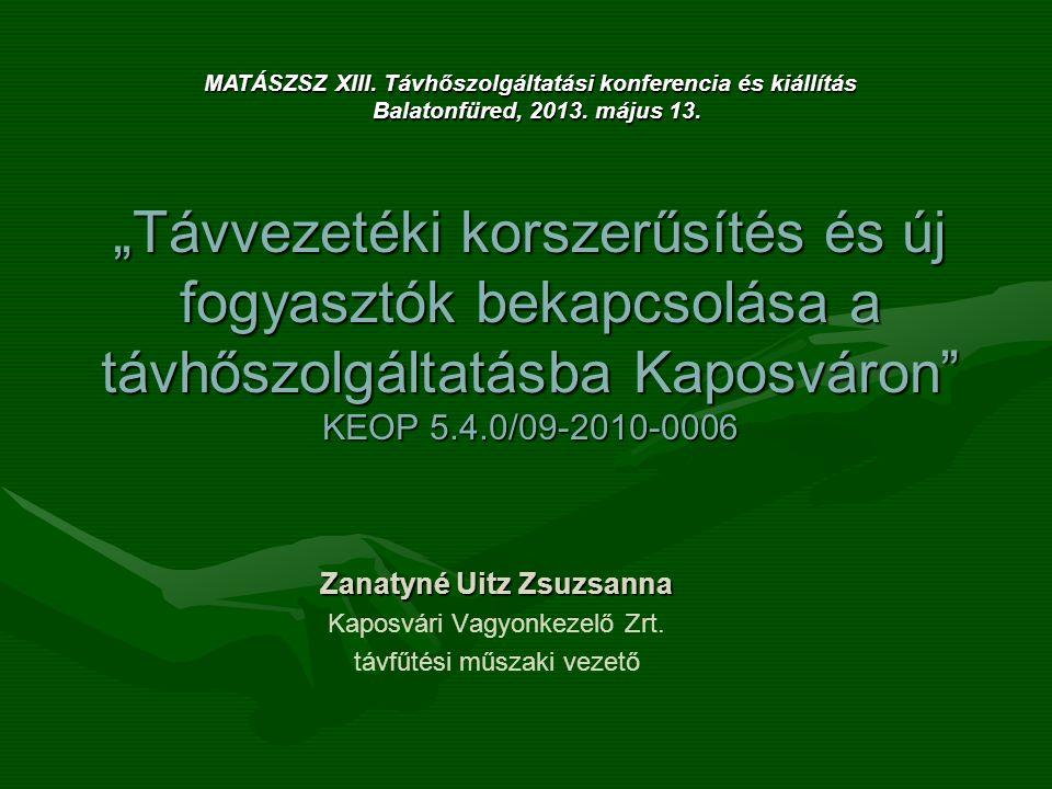 """""""Távvezetéki korszerűsítés és új fogyasztók bekapcsolása a távhőszolgáltatásba Kaposváron"""" KEOP 5.4.0/09-2010-0006 Zanatyné Uitz Zsuzsanna Kaposvári V"""