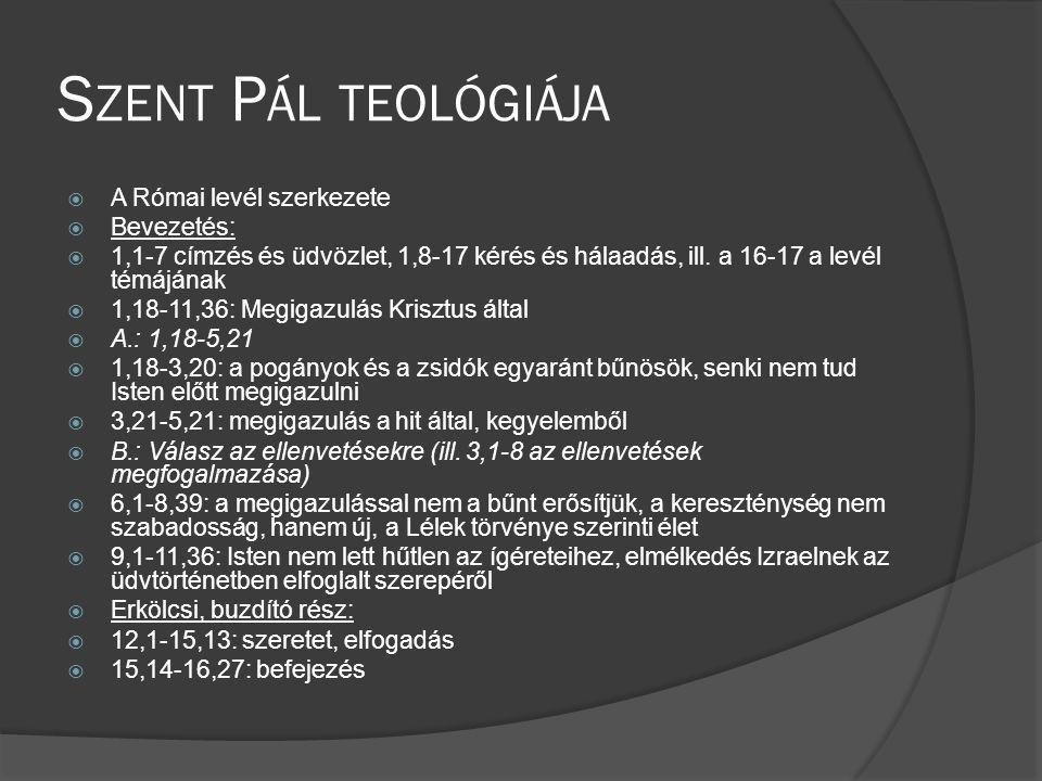 S ZENT P ÁL TEOLÓGIÁJA  A Római levél szerkezete  Bevezetés:  1,1-7 címzés és üdvözlet, 1,8-17 kérés és hálaadás, ill.