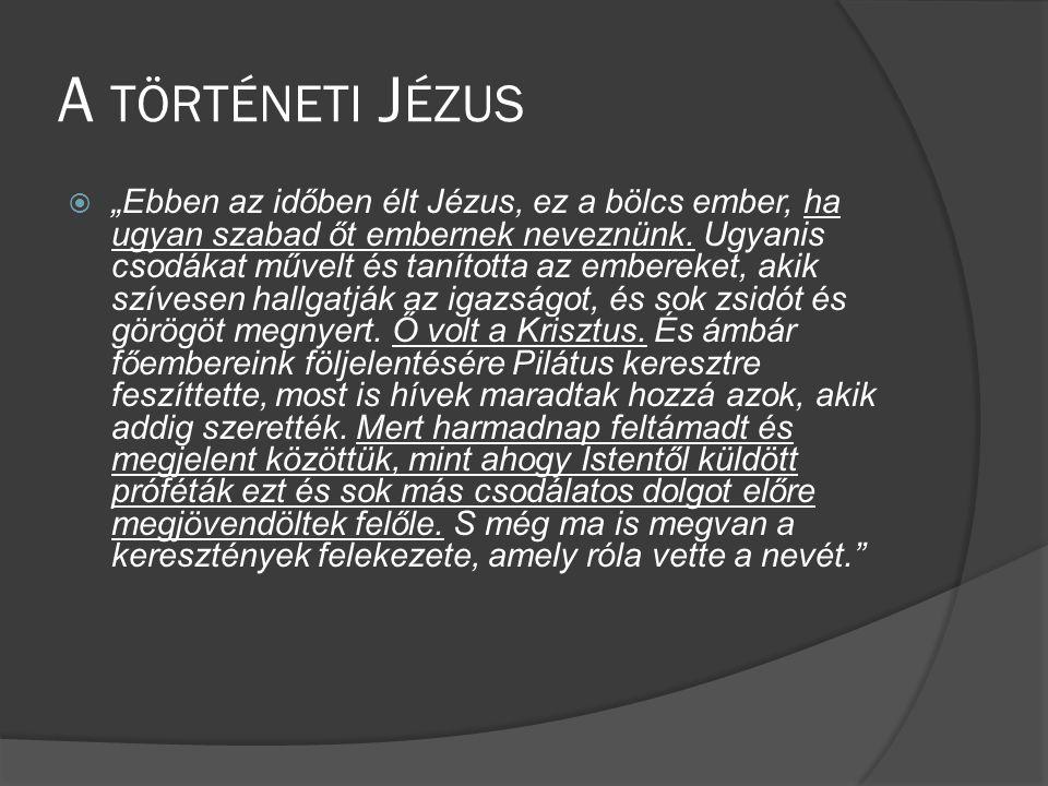 """A TÖRTÉNETI J ÉZUS  """"Ebben az időben élt Jézus, ez a bölcs ember, ha ugyan szabad őt embernek neveznünk."""
