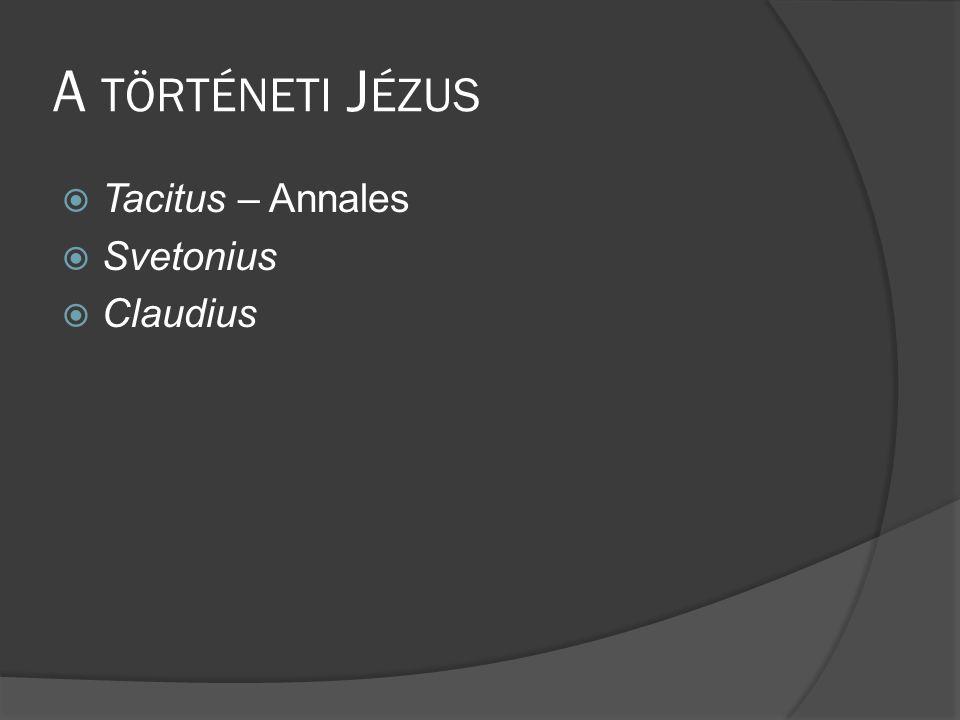 A TÖRTÉNETI J ÉZUS  Tacitus – Annales  Svetonius  Claudius