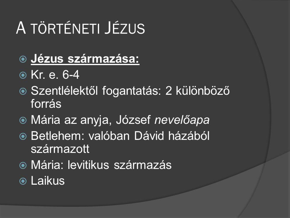 A TÖRTÉNETI J ÉZUS  Jézus származása:  Kr.e.