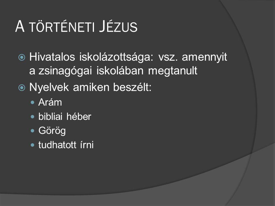 A TÖRTÉNETI J ÉZUS  Hivatalos iskolázottsága: vsz.